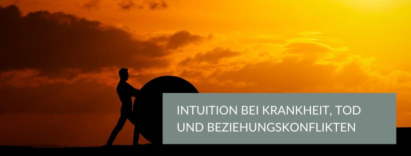 Warum du deiner Intuition vertrauen kannst. Auch bei Krankheit, Tod und Beziehungskonflikten.